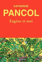 Eugène et moi  - Katherine Pancol - Anne Boudart