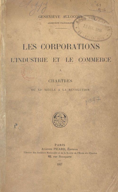 Les corporations, l'industrie et le commerce à Chartres du XIe siècle à la Révolution