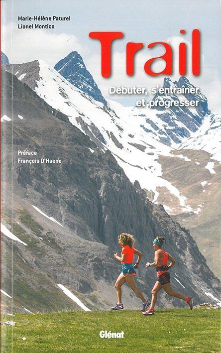 trail ; débuter, s'entraîner et progresser (3e édition)