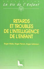 Vente EBooks : Retards et troubles de l'intelligence de l'enfant  - Roger PERRON - Roger Misès - roger SALBREUX
