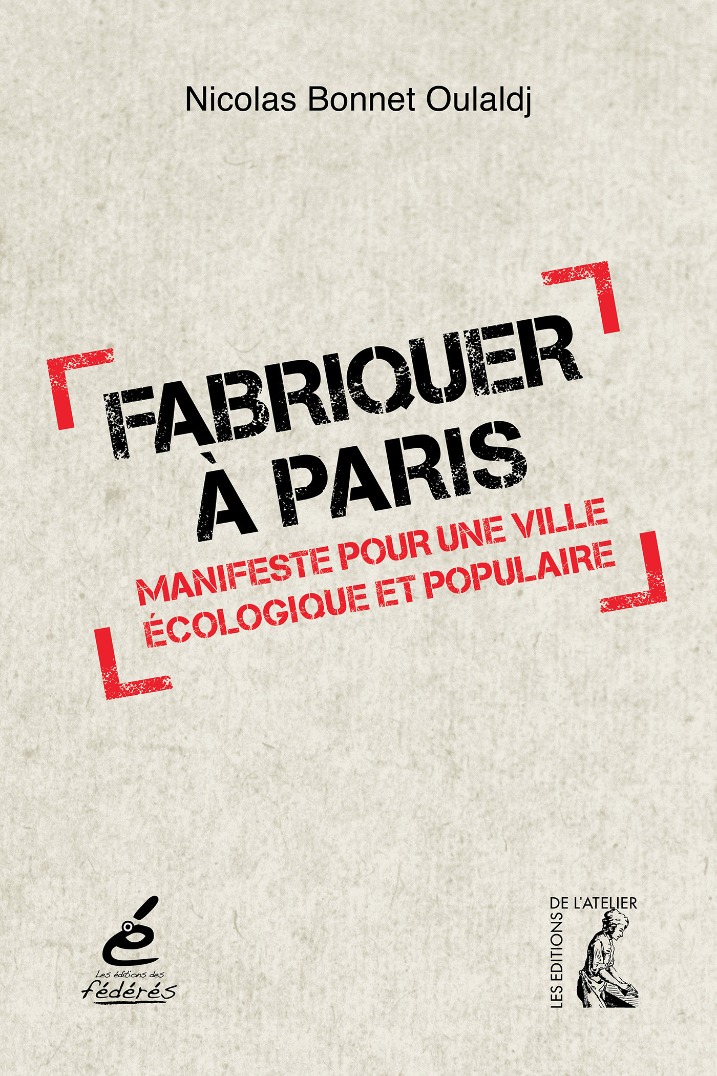 Fabriquer à Paris ; manifeste pour une ville écologique et populaire
