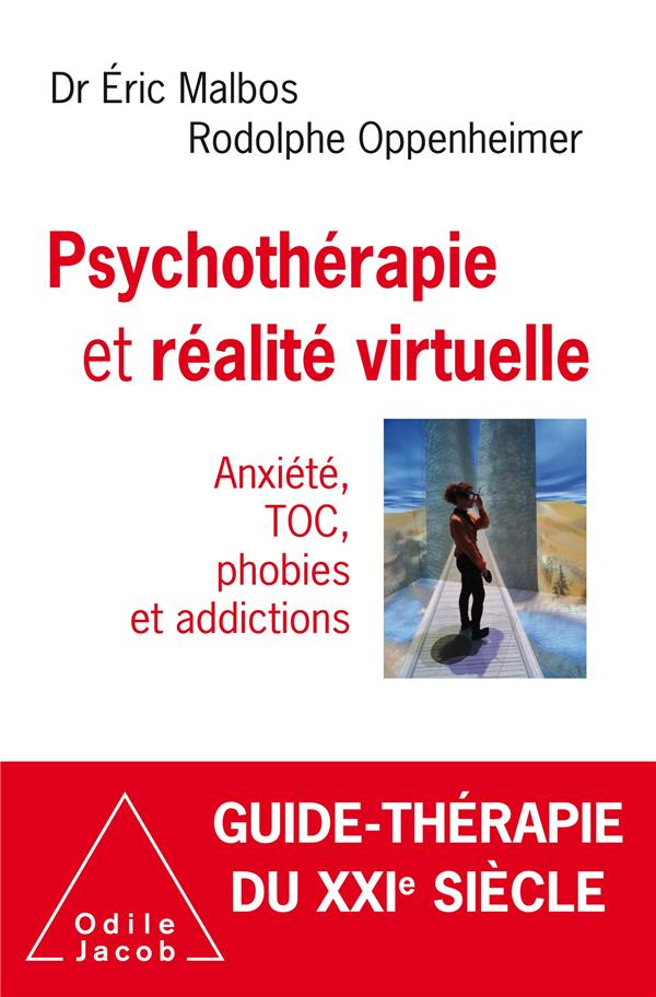 PSYCHOTHERAPIE ET REALITE VIRTUELLE  -  ANXIETE, TOC, PHOBIES ET ADDICTIONS