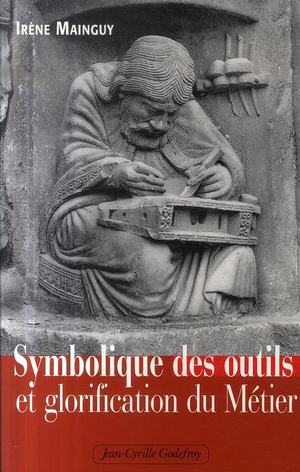 Symbolique des outils et glorification du métier