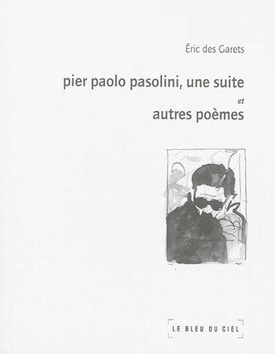 Pier paolo pasolini, une suite et autres poemes