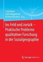 Ins Feld und zurück - Praktische Probleme qualitativer Forschung in der Sozialgeographie  - Kristine Beurskens - Frank Meyer - Judith Miggelbrink