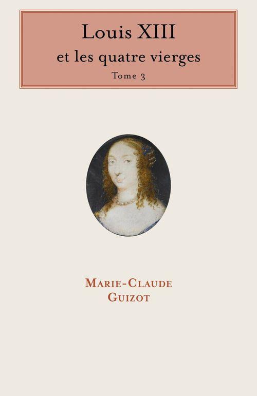Louis XIII et les quatre vierges - Tome 3  - Marie-Claude Guizot