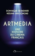 Artmedia. Une histoire du cinéma français  - Dominique Besnehard - Nedjma Van Egmond