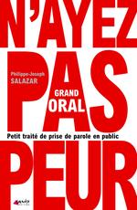 Grand Oral : Petit traité de prise de parole en public  - Philippe-Joseph Salazar