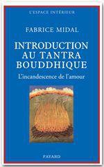 Petite introduction au tantra bouddhique ; l'incandescence de l'amour