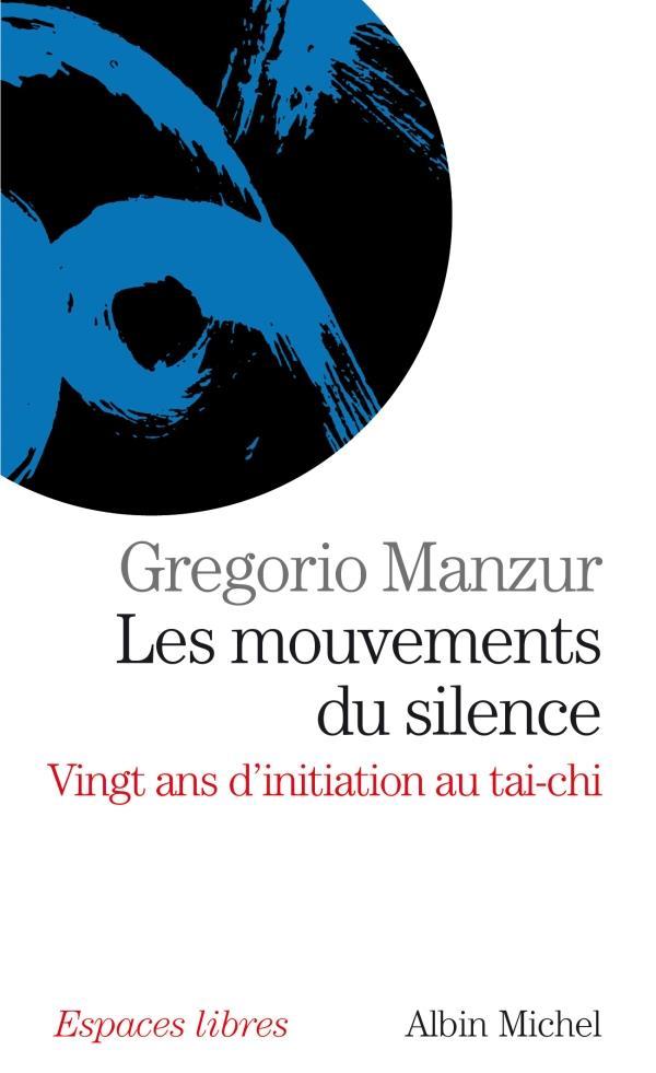Les Mouvements Du Silence - Vingt Ans D'Initiation Au Tai-Chi