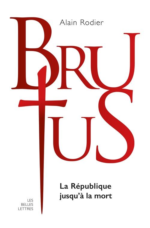 LA VERITABLE HISTOIRE DE ; Brutus ; la République jusqu'à la mort