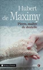 Pierre, maître de dentelle  - Hubert de Maximy