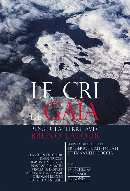 Le cri de Gaïa ; penser la Terre avec Bruno Latour