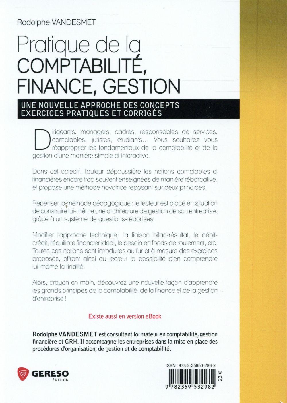 Pratique de la comptabilité, finance, gestion ; une nouvelle approche des concepts ; exercices pratiques et corrigés (3e édition)