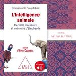 L'intelligence animale  - Emmanuelle Pouydebat