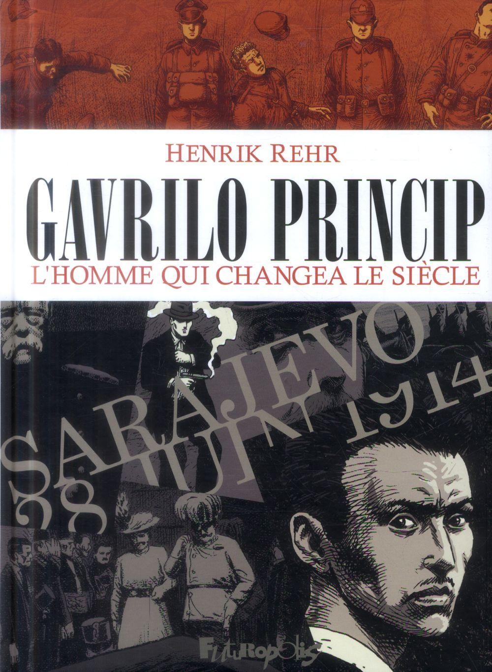 Gavrilo Princip ; l'homme qui changea le siècle