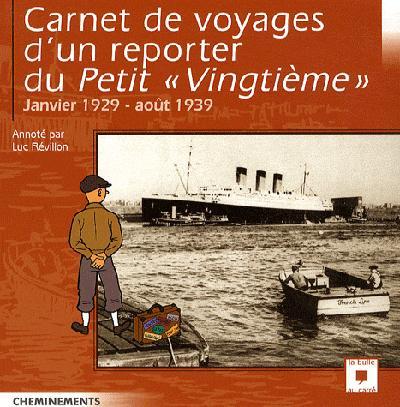 Carnet de voyages d'un reporter du petit «Vingtième» ; janvier 1929-août 1939