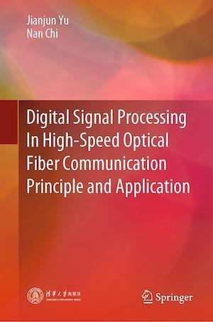 Digital Signal Processing In High-Speed Optical Fiber Communication Principle and Application  - Jianjun Yu  - Nan Chi