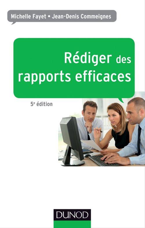 Rédiger des rapports efficaces (5e édition) ; rapports d'activité ; rapports de stage ; rapports de projets ; rapports d'études