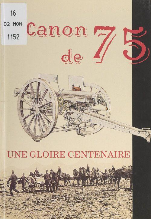 Le canon de 75, une gloire centenaire  - Christian Benoit