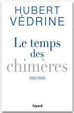 Vente Livre Numérique : Le Temps des chimères (2003-2009)  - Hubert Védrine