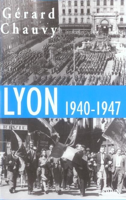 Lyon, 1940-1947 l'occupation, la liberation, l'epuration