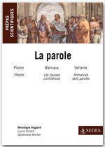 La parole ; Platon, Marivaux, Verlaine ; prépas scientifiques  programme 2012/2013