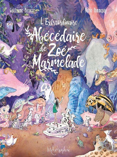 L'Extraordinaire abécédaire de Zoé Marmelade  - Guillaume Bianco