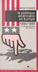 La politique américaine en Europe, 1944-1948