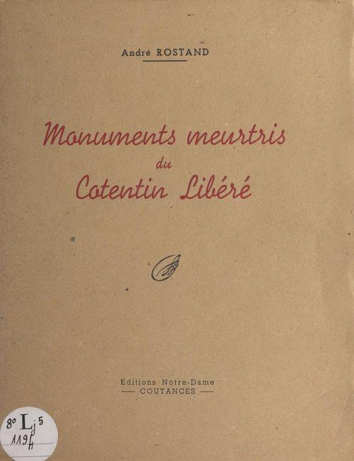 Monuments meurtris du Cotentin libéré  - André Rostand