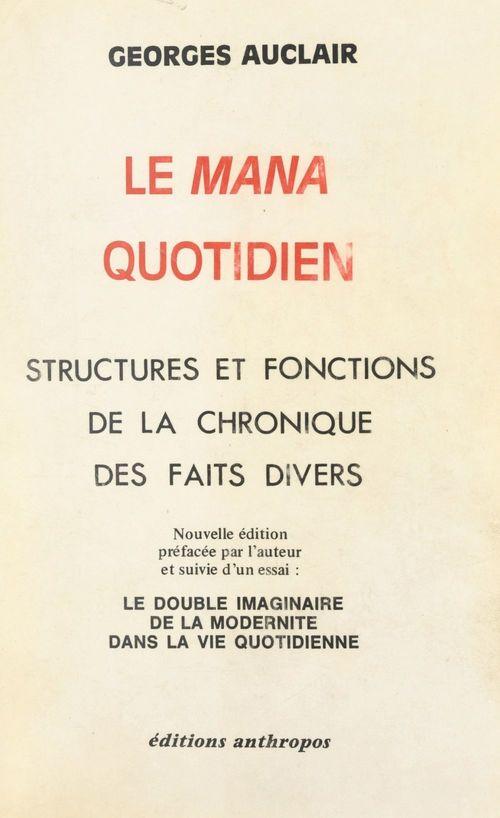 Le Mana quotidien : structures et fonctions de la chronique des faits divers