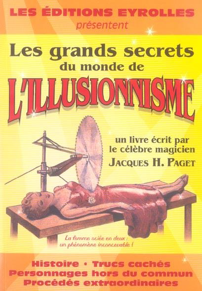 Les Grands Secrets Du Monde De L'Illusionisme. Histoire,Trucs Caches,Personnages
