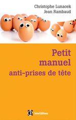 Petit manuel anti-prises de tête  - Christophe Lunacek - Jean Rambaud