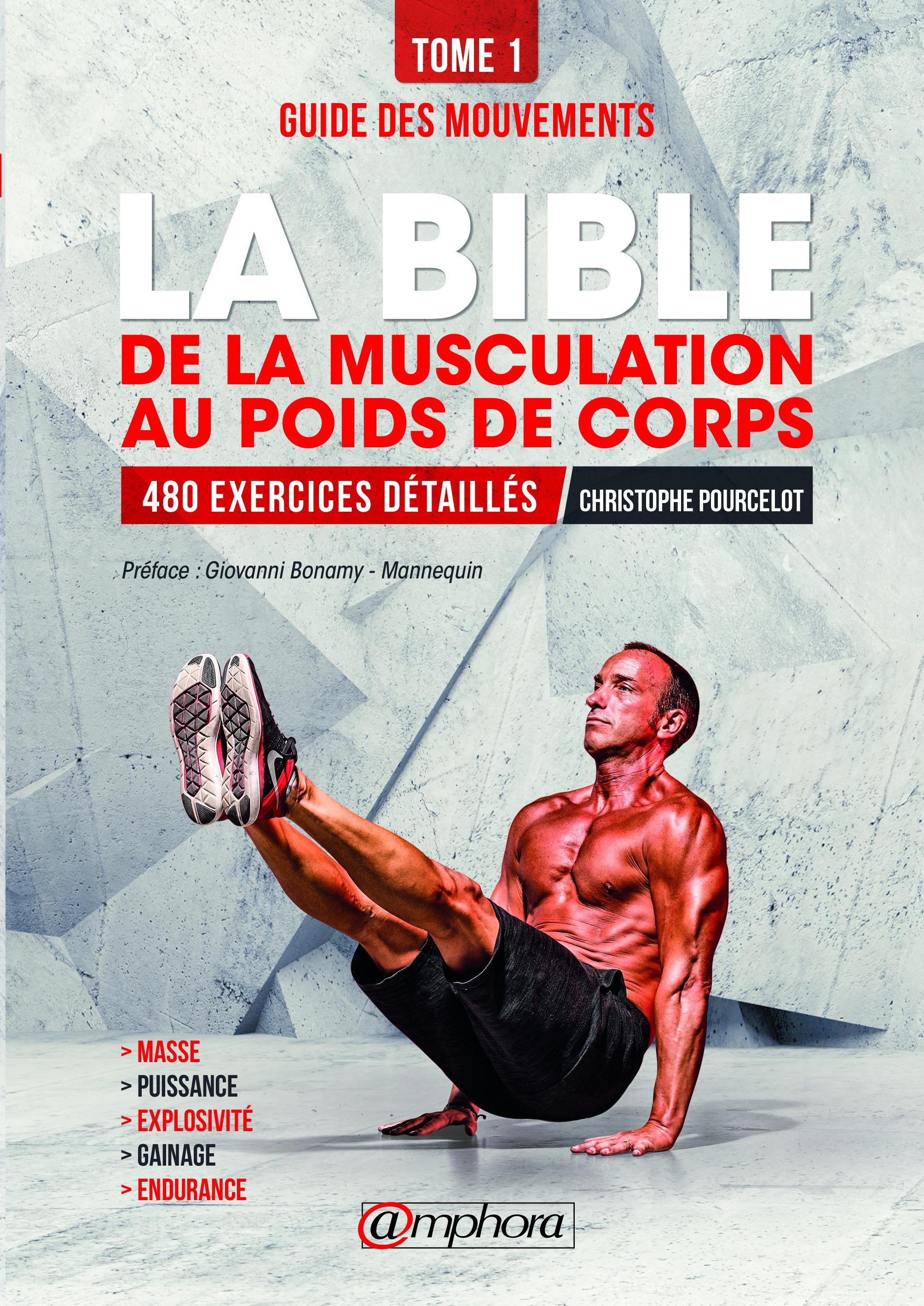 La bible de la musculation au poids de corps t.1 ; guide des mouvements ; 480 mouvements ; 450 séances d'entraînement