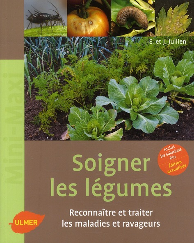 Soigner Les Legumes ; Reconnaitre Et Traiter Les Maladies Et Ravageurs