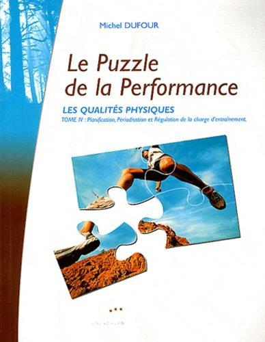 Le puzzle de la performance ; les qualites physiques t.4 ; planification, périodisation et régulation de la charge d'entraînemment