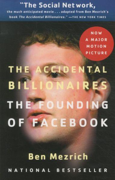 The Accidental Billionaires: The Founding of Facebook ; A Tale of Sex, Money, Genius and Betrayal