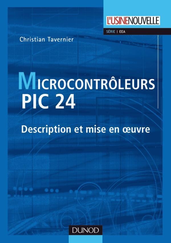 Microcontroleurs Pic 24 ; Description Et Mise En Oeuvre