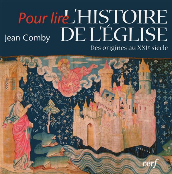 POUR LIRE L'HISTOIRE DE L'EGLISE - DES ORIGINES AU XXIE SIECLE