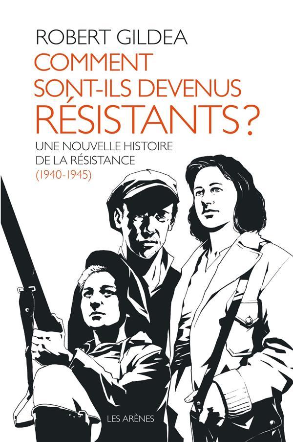 Comment sont-ils devenus résistants ? une nouvelle histoire de la Résistance (1940-1945)