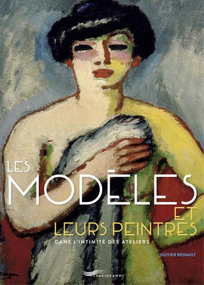 RENAULT, OLIVIER - LES MODELES ET LEURS PEINTRES