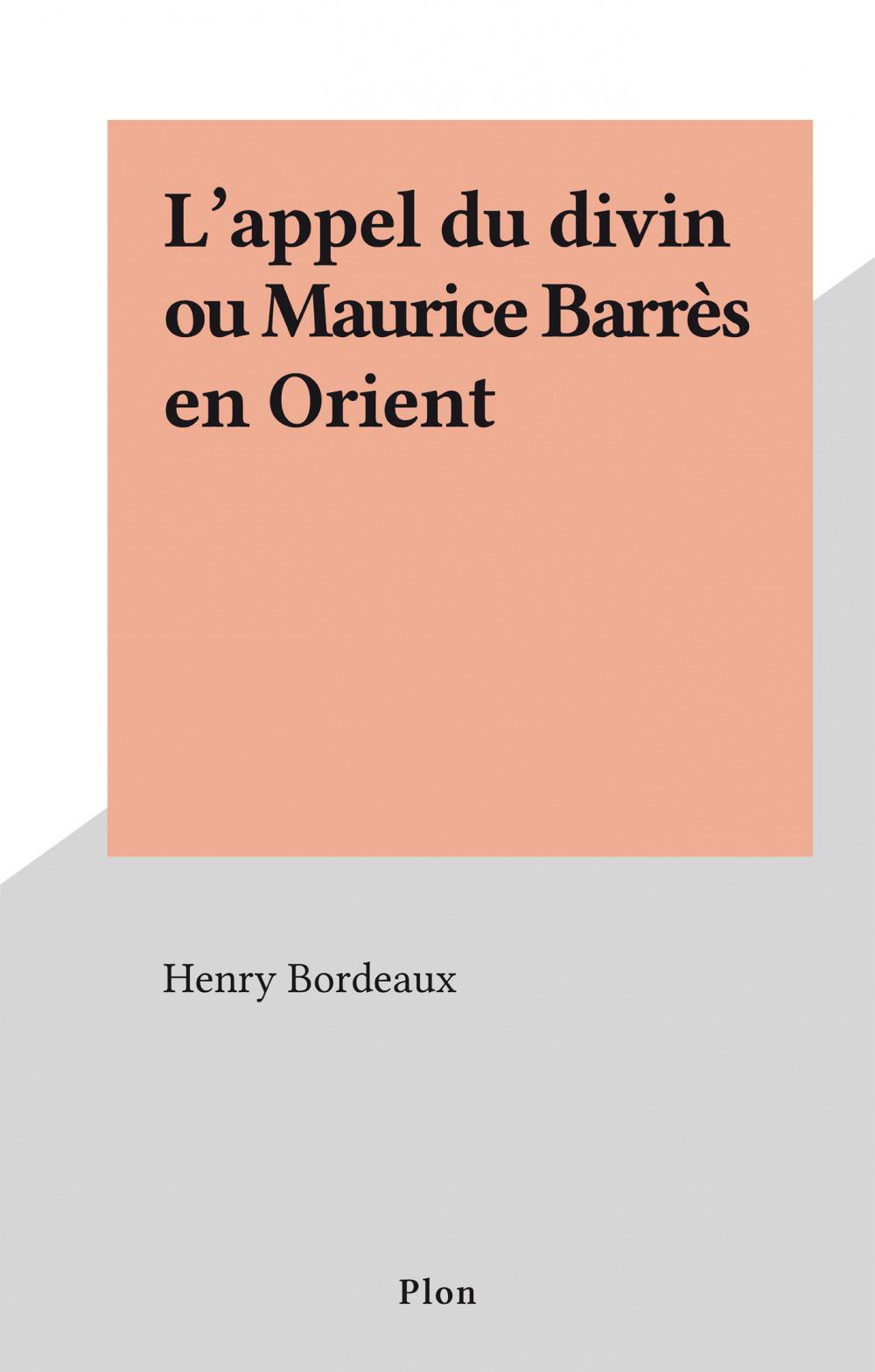 L'appel du divin ou Maurice Barrès en Orient