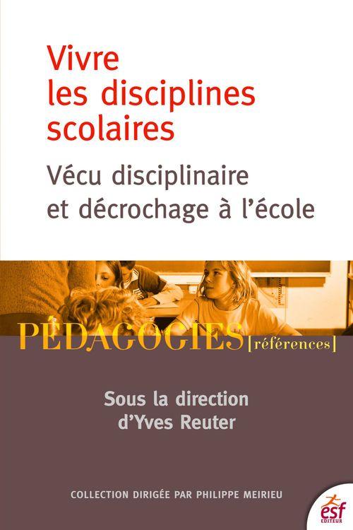 Vivre les disciplines scolaires ; vécu disciplinaire et décrochage à l'école