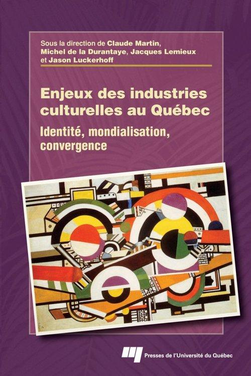 Enjeux des industries culturelles au Québec ; identité, mondialisation, convergence