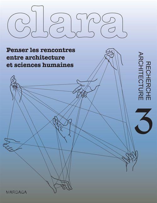 REVUE CLARA N.3 ; penser les rencontres entre architecture et sciences humaines