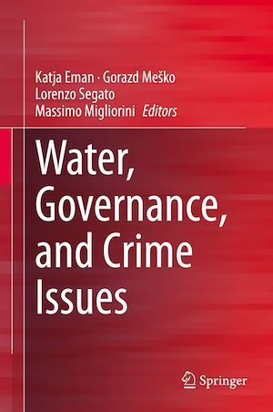 Water, Governance, and Crime Issues  - Gorazd Mesko  - Katja Eman  - Lorenzo Segato  - Massimo Migliorini