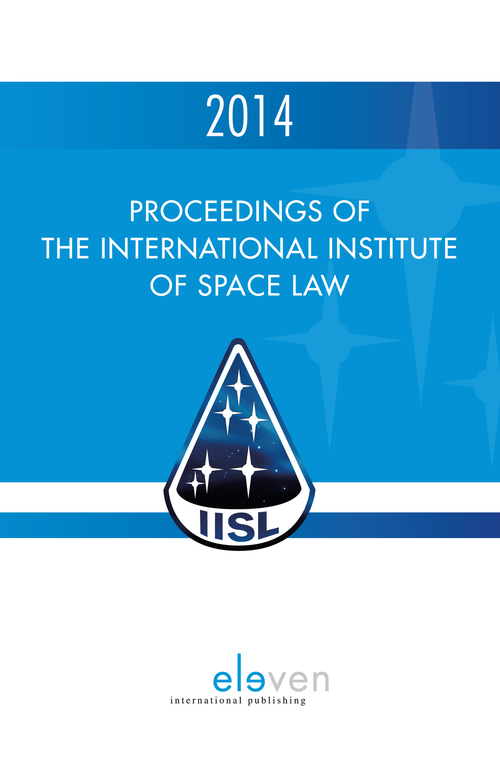 Proceedings of the International Institute of Space Law - 2014