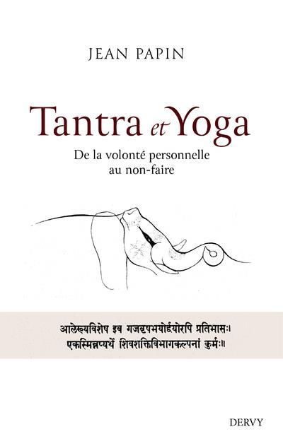 tantra et yoga : de la volonté personnelle au non-faire