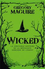 Wicked ; la véritable histoire de la méchante sorcière de l'Ouest