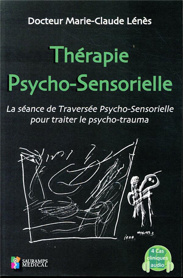 Thérapie psycho-sensorielle ; la séance de traversée psycho-sensorielle pour traiter le psycho-traumatisé